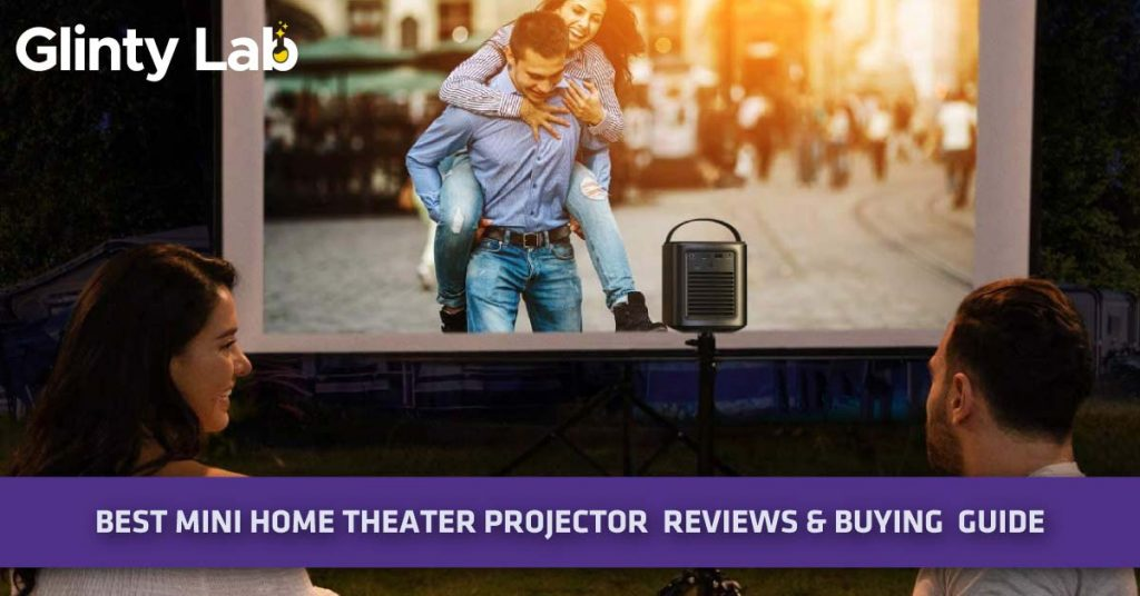 Best Mini Home Theater Projector