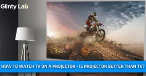 How to Watch TV on a Projector